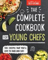 Complete Cookbook for Young Chefs, The: 100+ Recipes that You'll Love to Cook and Eat