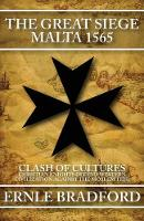 The Great Siege: Malta 1565: Clash of Cultures: Christian Knights Defend Western Civilization Against the Moslem Tide