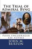 The Trial of Admiral Byng: Pour encourager les autres: Volume 1 (The Historical Trials Series)