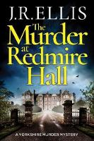 The Murder at Redmire Hall: 3 (A Yorkshire Murder Mystery, 3)