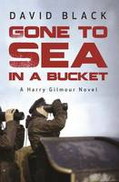 Gone to Sea in a Bucket: 1 (A Harry Gilmour Novel)