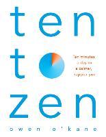 Ten to Zen: Ten Minutes a Day to a Calmer, Happier You