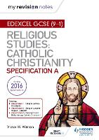 My Revision Notes Edexcel Religious Studies for GCSE (9-1): Catholic Christianity (Specification A): Faith and Practice in the 21st Century