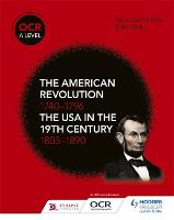 OCR A Level History: The American Revolution 1740-1796 and The USA in the 19th Century 1803–1890