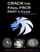CRACK the Final FRCR PART A Exam - Modules 4, 5, 6: Volume 2