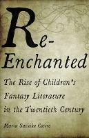 Re-Enchanted: The Rise of Children's Fantasy Literature in the Twentieth Century