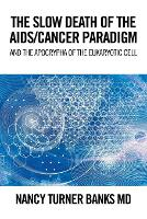 THE SLOW DEATH OF THE AIDS/CANCER PARADIGM: And the Apocrypha of the Eukaryotic Cell