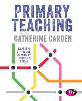 Primary Teaching: Learning and teaching in primary schools today (Primary Teaching Now)