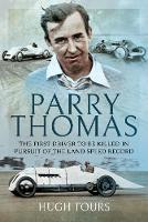 Parry Thomas: The First Driver to be Killed in Pursuit of the Land Speed Record