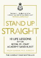 Stand Up Straight: 10 Life Lessons from the Royal Military Academy Sandhurst