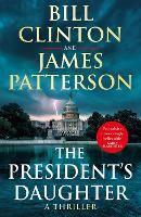 The President's Daughter: the #1 Sunday Times bestseller (Bill Clinton & James Patterson stand-alone thrillers)