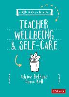 A Little Guide for Teachers: Teacher Wellbeing and Self-care (A Little Guide for Teachers)