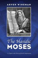 The Hasidic Moses: A Chapter in the History of Jewish Interpretation