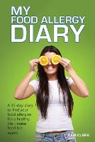 My Food Allergy Diary: A 45-day diary to find your food allergies and intolerances for a healthy life - make food fun again!: 2 (Food Allergy Diaries)