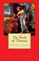 The Book of Thomas: The Gospel and after according to Thomas the Apostle