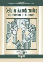 Cellular Manufacturing: One-Piece Flow for Workteams (The Shopfloor Series)