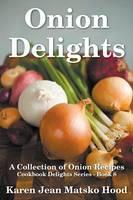 Onion Delights Cookbook: Cookbook Delights Series