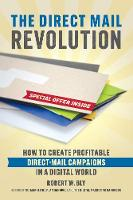 The Direct Mail Revolution: How to Create Profitable Direct Mail Campaigns in a Digital World