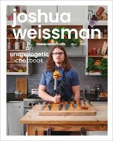 Joshua Weissman: An Unapologetic Cookbook