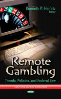 REMOTE GAMBLING: Trends, Policies & Federal Law (Law, Crime and Law Enforcement)