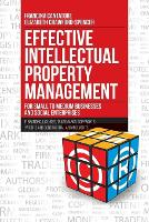 Effective Intellectual Property Management for Small to Medium Businesses and Social Enterprises: IP Branding, Licenses, Trademarks, Copyrights, Patents and Contractual Arrangements