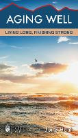 Aging Well: Living Long, Finishing Strong (Hope for the Heart)