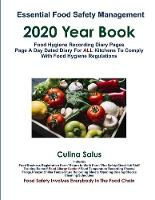 Essential Food Safety Management 2020 Year Book: Food Hygiene Recording Diary Pages. Page a Day Dated Diary for ALL kitchens to comply with Food Hygiene Regulations
