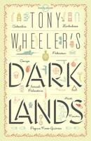 Tony Wheeler's Dark Lands: the Lonely Planet Founder Travels to Some of the World's Most Challenging Places (Lonely Planet Travel Literature)