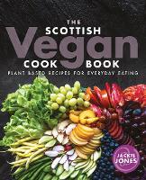 The Scottish Vegan Cookbook: Plant Based Recipes for Everyday Eating