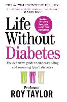 Life Without Diabetes: The definitive guide to understanding and reversing your Type 2 diabetes