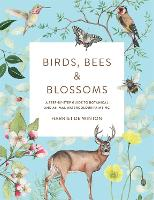 Birds, Bees & Blossoms: A Step-By-Step Guide to Botanical and Animal Watercolour Painting