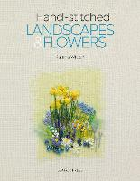 Hand-stitched Landscapes & Flowers: 10 charming embroidery projects with templates
