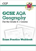 Grade 9-1 GCSE Geography AQA Exam Practice Workbook: perfect for catch-up and the 2022 and 2023 exams (CGP GCSE Geography 9-1 Revision)