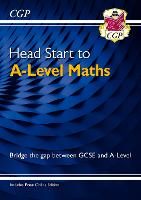 Head Start to A-Level Maths (with Online Edition) - bridging the gap between GCSE and A-Level (CGP A-Level Maths)