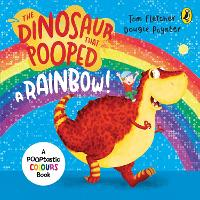 The Dinosaur That Pooped A Rainbow!: A Colours Book