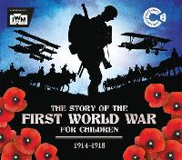 The Story of the First World War for Children (1914-1918): In association with the Imperial War Museum