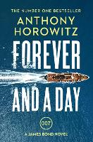 Forever and a Day: the explosive number one bestselling new James Bond thriller (James Bond 007)