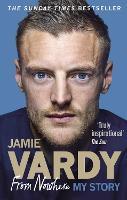 Jamie Vardy: From Nowhere, My Story: Vardy Jamie