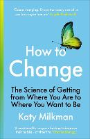 How to Change: The Science of Getting from Where You Are to Where You Want to Be
