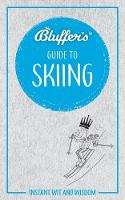 Bluffers Guide To Skiing: Instant Wit & Wisdom (Bluffer's Guides)