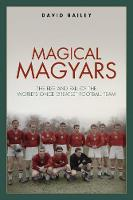 Magical Magyars: The Rise and Fall of the World's Once Greatest Football Team