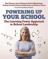 Powering Up Your School: The Learning Power Approach to school leadership (The Learning Power series)