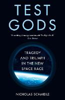 Test Gods: Tragedy and Triumph in the New Space Race
