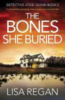 The Bones She Buried: A completely gripping, heart-stopping crime thriller: 5 (Detective Josie Quinn)
