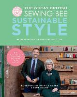 The Great British Sewing Bee: Sustainable Style (sewing projects for adults, beginner or advanced, with eco-friendly dressmaking tips)