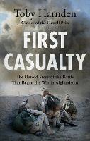 First Casualty: The Untold Story of the Battle That Began the War in Afghanistan