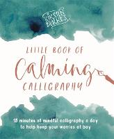 Kirsten Burke's Little Book of Calming Calligraphy: 15 minutes of mindfulness a day to help keep your worries at bay. (Kirsten Burke Calligraphy)