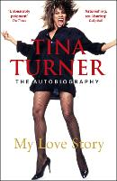 Tina Turner: My Love Story (Official Autobiography): My Love Story (The Autobiography)