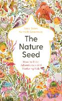 The Nature Seed: How to Raise Adventurous and Nurturing Kids