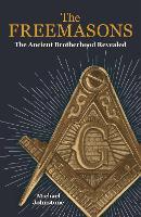 The Freemasons: The Ancient Brotherhood Revealed